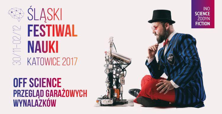 Śląski Festiwal Nauki KATOWICE 2017. Nauka może bawić.