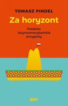 Za horyzont. Polaków latynoamerykańskie przygody
