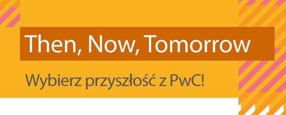 Then, Now, Tomorrow – wybierz przyszłość z PwC!