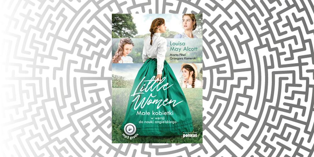 Do wygrania w konkursie – Little Women. Małe Kobietki w wersji do nauki angielskiego od Wydawnictwa Poltext