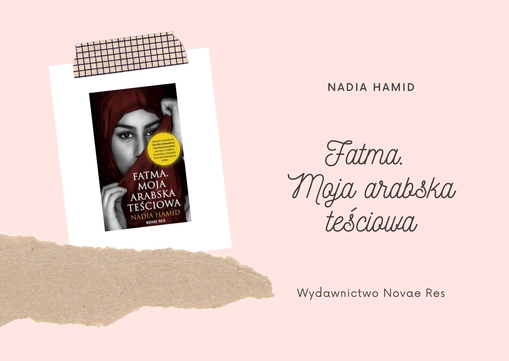 """Nadia Hamid """"Fatma. Moja arabska teściowa"""" od Wydawnictwa Novae Res – do wygrania w konkursie!"""