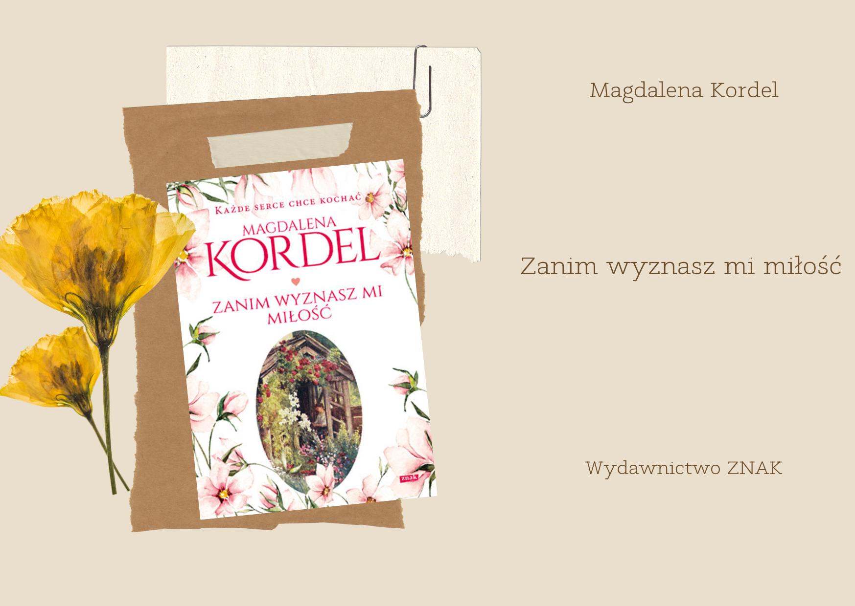 """Magdalena Kordel """"Zanim wyznasz mi miłość"""" od Wydawnictwa ZNAK – do wygrania w konkursie!"""