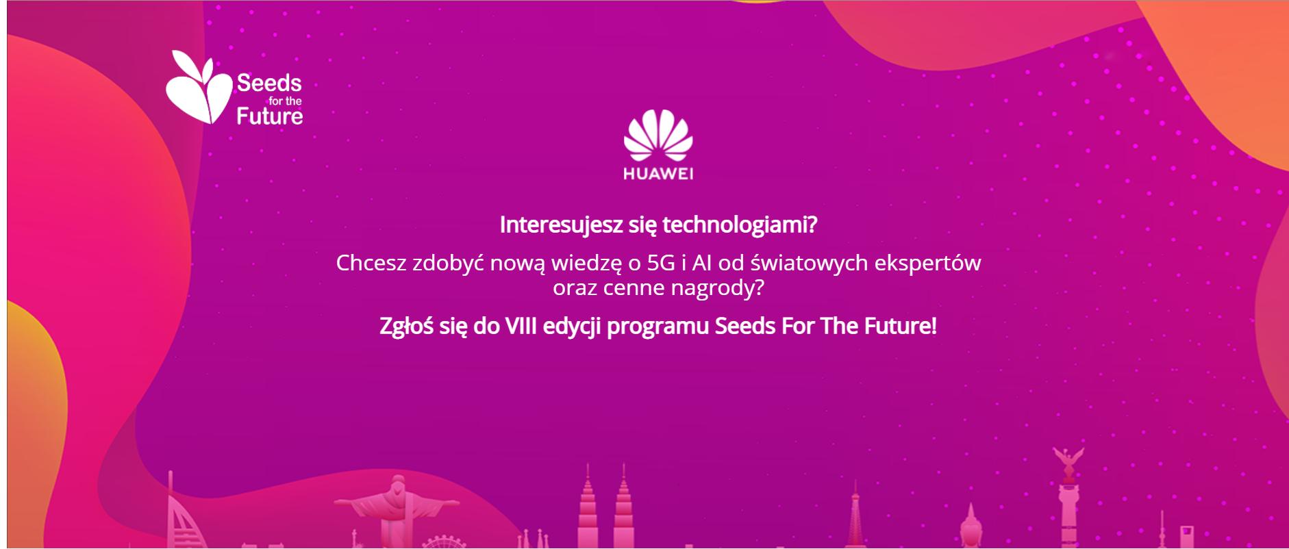"""Miej odwagę i dołącz do VIII edycji Huawei """"Seeds For The Future""""!"""