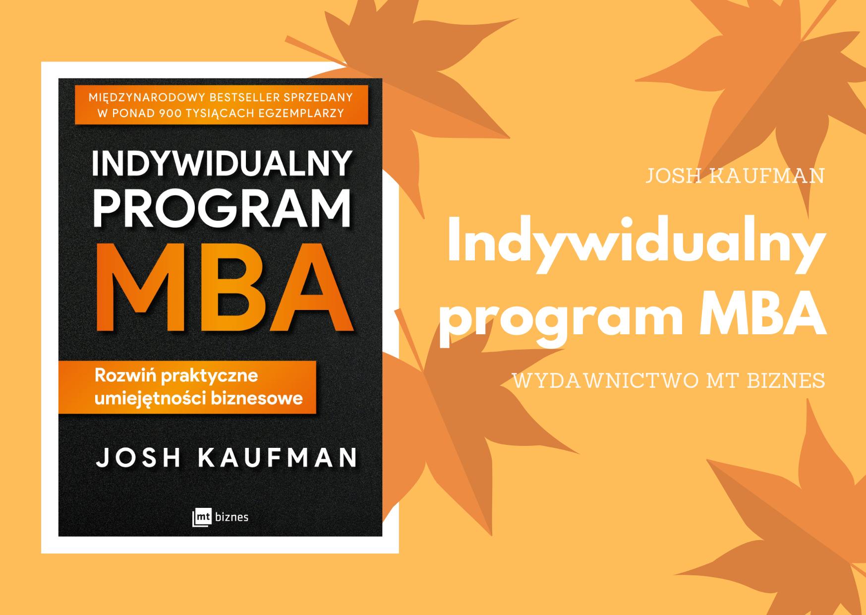 """Josh Kaufman """"Indywidualny program MBA"""" od Wydawnictwa MT Biznes  – do wygrania w konkursie!"""