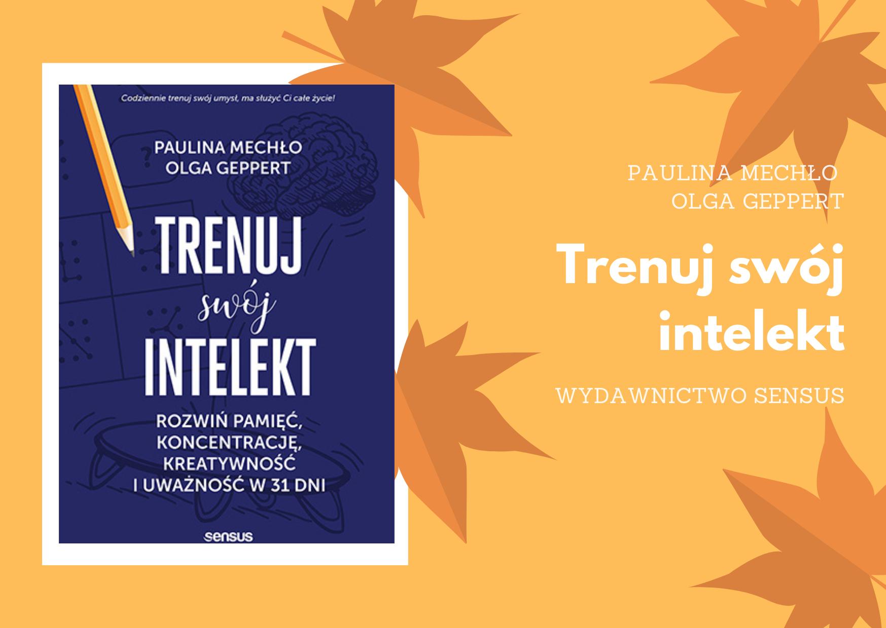 """Paulina Mechło, Olga Geppert """"Trenuj swój intelekt"""" od Wydawnictwa Sensus – do wygrania w konkursie!"""